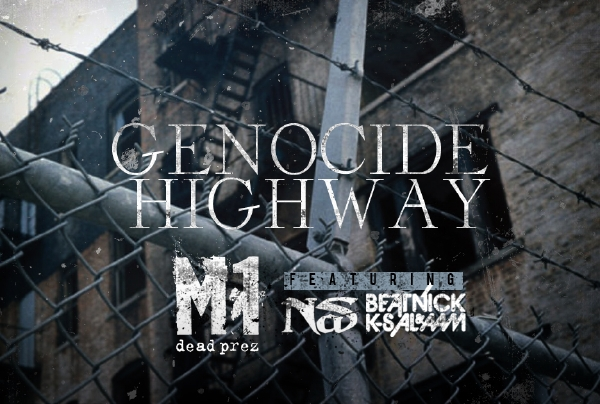 genocide highway M 1: Genocide Highway feat Nas (prod by Beatnick & K Salaam)