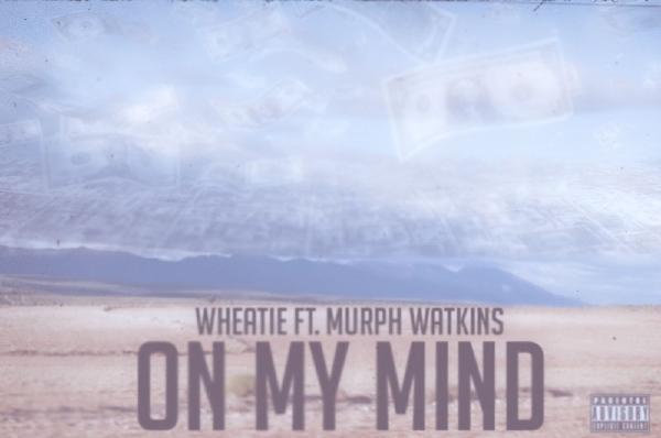 ONMYMIND Wheatie: On My Mind feat Murph Watkins (prod by Weirdo)
