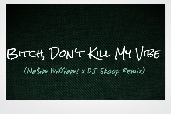 Vibe zpsd1c3e2e0 e1359131205547 Kendrick Lamar: Bitch Dont Kill My Vibe Na$im Williams Remix